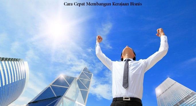 Cara Cepat Membangun Kerajaan Bisnis