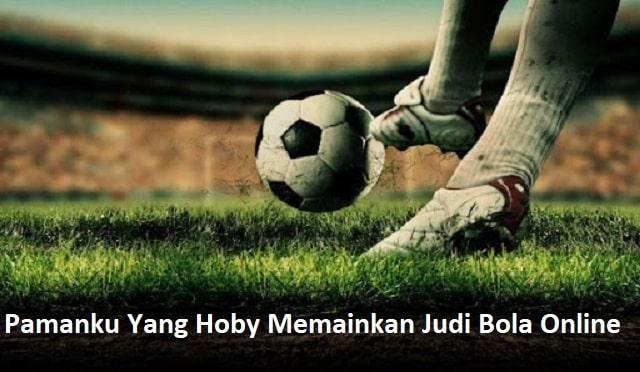Pamanku Yang Hoby Memainkan Judi Bola Online